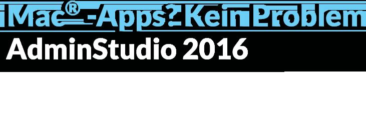 Mac®-Apps? Kein Problem AdminStudio 2016