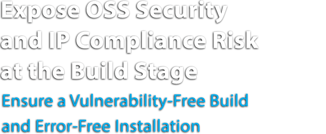 Expose OSS Security and IP Compliance Risk at the Build Stage