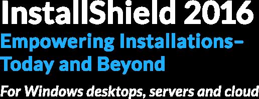 InstallShield 2016 Empowering Installations