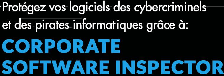 Protégez vos logiciels grâce à CorporateSoftwareInspector